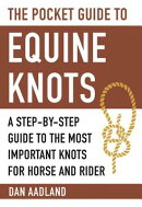 The Pocket Guide to Equine Knots: A Step-By-Step Guide to the Most Important Knots for Horse and Rid