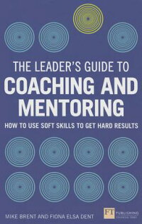 TheLeader'sGuidetoCoachingandMentoring:HowtoUseSoftSkillstoGetHardResults[FionaDent]
