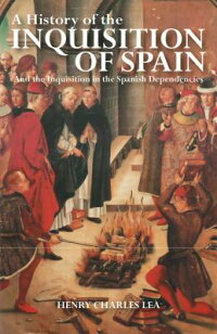 AHistoryoftheInquisitionofSpain:AndtheInquisitionintheSpanishDependencies