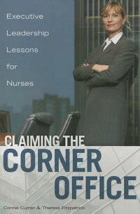 ClaimingtheCornerOffice:ExecutiveLeadershipLessonsforNurses[ConnieL.Curran]