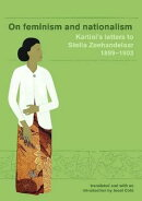 On Feminism and Nationalism: Kartini's Letters to Stella Zeehandelaar 1899-1903 (Revised Edition)