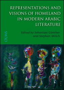 Representations and Visions of Homeland in Modern Arabic Literature: Edited by Sebastian Gunther and