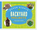 Super Simple Backyard Projects: Fun & Easy Animal Environment Activities