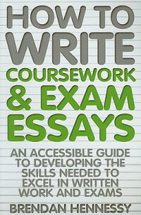 HowtoWriteCoursework&ExamEssays,6thEdition:AnAccessibleGuidetoDevelopingtheSkillsNee