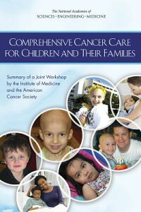 ComprehensiveCancerCareforChildrenandTheirFamilies::SummaryofaJointWorkshopbytheInsti[NationalCancerPolicyForum]