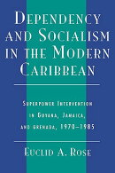 Dependency and Socialism in the Modern Caribbean: Superpower Intervention in Guyana, Jamaica, and Gr