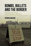 Bombs, Bullets and the Border: Policing Ireland's Frontier: Irish Security Policy, 1969-1978