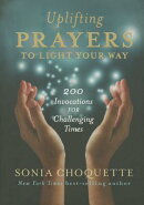 Uplifting Prayers to Light the Way: 200 Invocations for Challenging Times