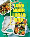 Love Your Lunchbox: Do-Ahead Recipes to Liven Up Lunchtime