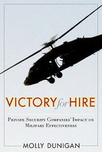 VictoryforHire:PrivateSecurityCompanies'ImpactonMilitaryEffectiveness