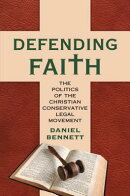 Defending Faith: The Politics of the Christian Conservative Legal Movement
