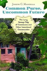 CommonPurse,UncommonFuture:TheLong,StrangeTripofCommunesandOtherIntentionalCommunities