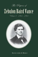 The Papers of Zebulon Baird Vance, Volume 3: 1864-1865
