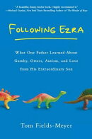 Following Ezra: What One Father Learned about Gumby, Otters, Autism, and Love from His Extraordi Nar
