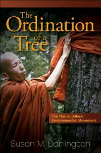 TheOrdinationofaTree:TheThaiBuddhistEnvironmentalMovement[SusanM.Darlington]