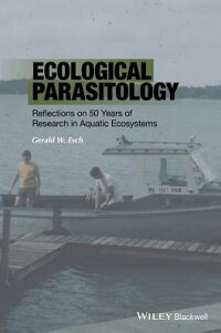 EcologicalParasitology:Reflectionson50YearsofResearchinAquaticEcosystems[GeraldEsch]