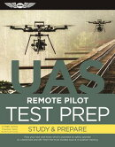 Remote Pilot Test Prep - Uas: Study & Prepare: Pass Your Test and Know What Is Essential to Safely O
