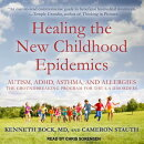 Healing the New Childhood Epidemics: Autism, ADHD, Asthma, and Allergies: The Groundbreaking Program