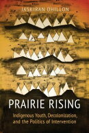 Prairie Rising: Indigenous Youth, Decolonization, and the Politics of Intervention