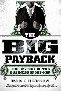TheBigPayback:TheHistoryoftheBusinessofHip-Hop