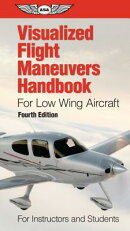 Visualized Flight Maneuvers Handbook for Low Wing Aircraft: For Instructors and Students