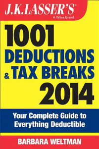 J.K.Lasser's1001DeductionsandTaxBreaks2014:YourCompleteGuidetoEverythingDeductible[BarbaraWeltman]