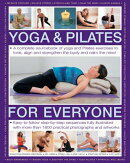 Yoga & Pilates for Everyone: A Complete Sourcebook of Yoga and Pilates Exercises to Tone and Strengt