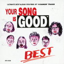 YOUR SONG IS GOOD BEST