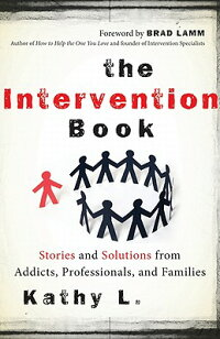 TheInterventionBook:StoriesandSolutionsfromAddicts,Professionals,andFamilies
