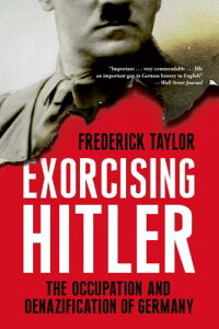 ExorcisingHitler:TheOccupationandDenazificationofGermany[FrederickTaylor]