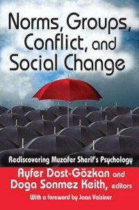 Norms,Groups,Conflict,andSocialChange:RediscoveringMuzaferSherif'sPsychology[AyferDost-Gozkan]