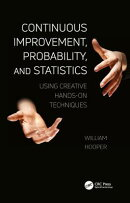 Continuous Improvement, Probability, and Statistics: Using Creative Hands-On Techniques