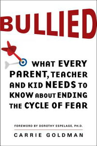 Bullied:WhatEveryParent,Teacher,andKidNeedstoKnowaboutEndingtheCycleofFear[CarrieGoldman]