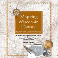 MappingWisconsinHistoryonCD:Teacher'sGuideandStudentMaterials[WisconsinCartographers'Guild]