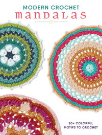 ModernCrochetMandalas:50+ColorfulMotifstoCrochet[InterweaveEditors]