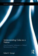 Understanding Cuba as a Nation: From European Settlement to Global Revolutionary Mission