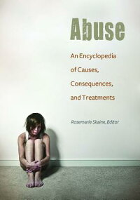 Abuse:AnEncyclopediaofCauses,Consequences,andTreatments[RosemarieSkaine]