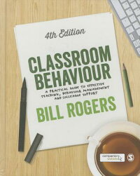ClassroomBehaviour:APracticalGuidetoEffectiveTeaching,BehaviourManagementandColleagueSup[BillRogers]