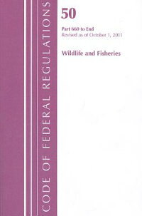 CodeofFederalRegulations,Title50:Parts660-End,(Wildlife&Fisheries)Fish&WildLife:Revis[NationalArchivesandRecordsAdministra]
