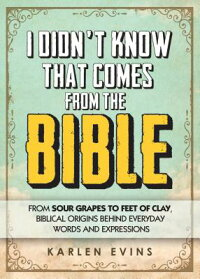 IDidn'tKnowThatComesfromtheBible:FromSourGrapestoFeetofClay,BiblicalOriginsBehindE[KarlenEvins]