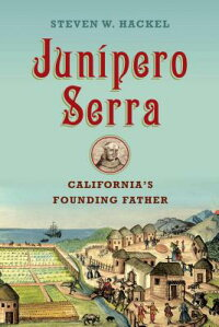 JuniperoSerra:California'sFoundingFather[StevenHackel]