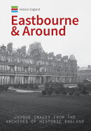 Historic England: Eastbourne & Around: Unique Images from the Archives of Historic England