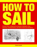 How to Sail: Teaches Basic Sailing and Navigation Techniques, Boat Anatomy, Communication, and What