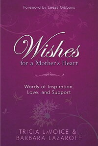 WishesforaMother'sHeart:WordsofInspiration,Love,andSupport