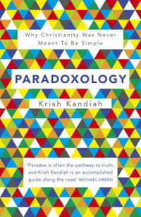 Paradoxology:WhyChristianityWasNeverMeanttoBeSimple[KrishKandiah]