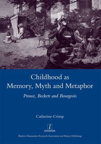 ChildhoodasMemory,MythandMetaphor:Proust,Beckett,andBourgeois[CatherineCrimp]