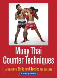 MuayThaiCounterTechniques:CompetitiveSkillsandTacticsforSuccess[ChristophDelp]