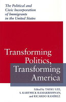 Transforming Politics, Transforming America: The Political and Civic Incorporation of Immigrants in