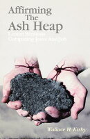 Affirming the Ash Heap: Lenten Sermons Comparing Jesus and Job