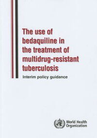 UseofBedaquilineintheTreatmentofMultidrug-ResistantTuberculosis:InterimPolicyGuidance[WorldHealthOrganization]